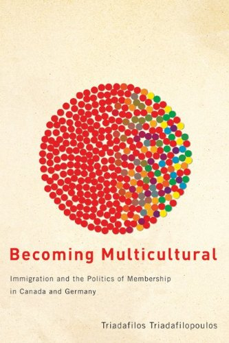 9780774815673: Becoming Multicultural: Immigration and the Politics of Membership in Canada and Germany