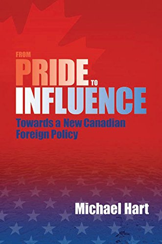 From Pride to Influence: Towards a New Canadian Foreign Policy (Hardback): Michael Hart