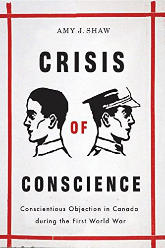 Crisis of Conscience: Conscientious Objection in Canada During the First World War (Hardback): Amy ...
