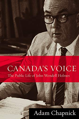 Canada's Voice: The Public Life of John Wendell Holmes: Adam Chapnick