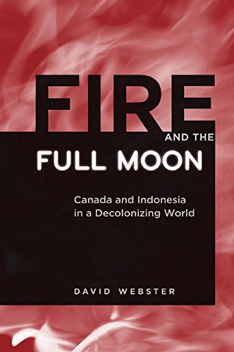 9780774816830: Fire and the Full Moon: Canada and Indonesia in a Deconolonizing World