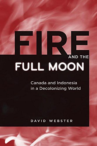 9780774816847: Fire and the Full Moon: Canada and Indonesia in a Deconolonizing World