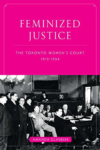 9780774817127: Feminized Justice: The Toronto Women's Court, 1913-34 (Law and Society)