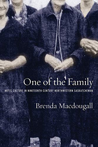One of the Family: Metis Culture in Nineteenth-Century Northwestern Saskatchewan: Macdougall, ...