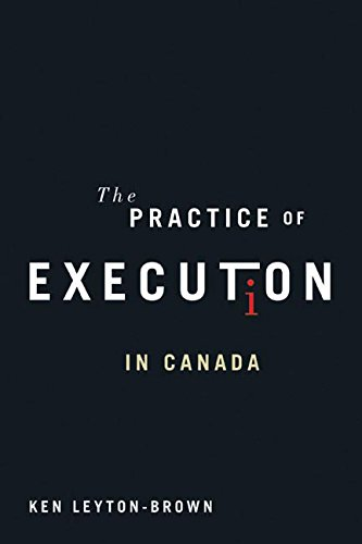The Practice of Execution in Canada (Hardback): Ken Leyton-Brown