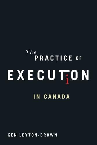 The Practice of Execution in Canada (Hardback): Ken Leyton-Brown