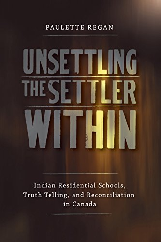 9780774817776: Unsettling the Settler Within: Indian Residential Schools, Truth Telling, and Reconciliation in Canada