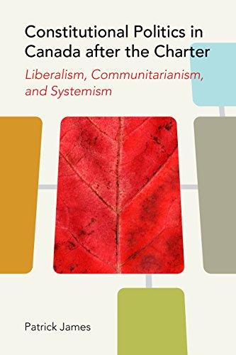 Constitutional Politics in Canada after the Charter: Liberalism, Communitarianism, and Systemism (...