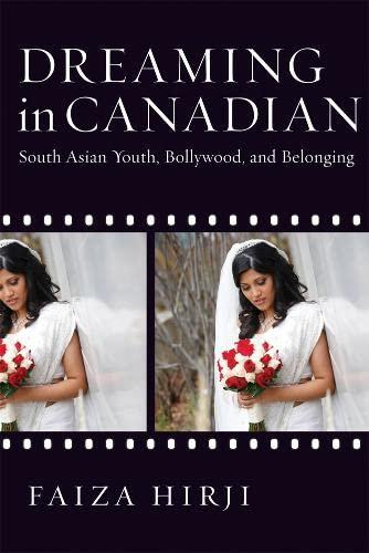 Dreaming in Canadian: South Asian Youth, Bollywood and Belonging (Hardback): Faiza Hirji