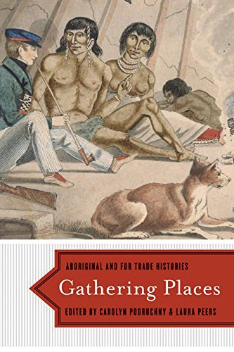 9780774818438: Gathering Places: Aboriginal and Fur Trade Histories
