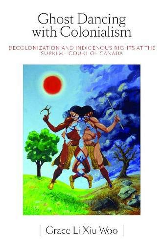 9780774818872: Ghost Dancing with Colonialism: Decolonization and Indigenous Rights at the Supreme Court of Canada (Law and Society (Hardcover))