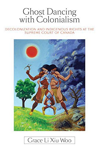 9780774818889: Ghost Dancing with Colonialism: Decolonization and Indigenous Rights at the Supreme Court of Canada (Law and Society)