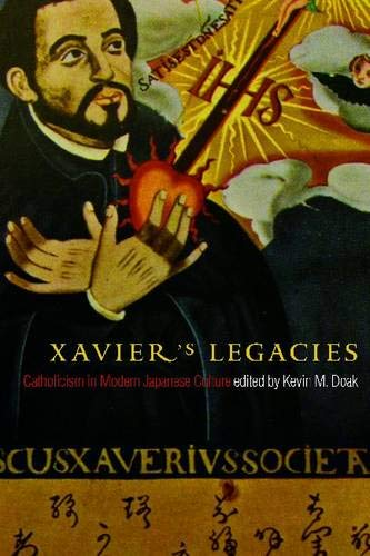9780774820226: Xavier's Legacies: Catholicism in Modern Japanese Culture (Asian Religions and Society Series)