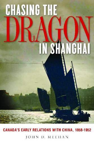 9780774820370: Chasing the Dragon in Shanghai: Canada's Early Relations with China, 1858-1952