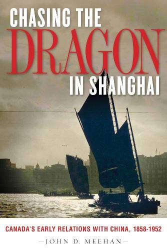 9780774820387: Chasing the Dragon in Shanghai: Canada's Early Relations with China, 1858-1952