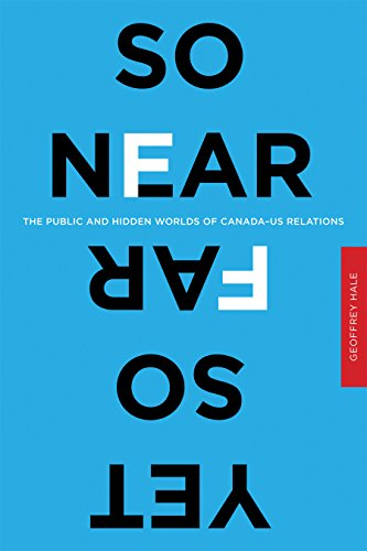 9780774820417: So Near Yet So Far: The Public and Hidden Worlds of Canada-US Relations