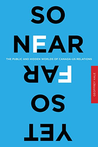 9780774820424: So Near Yet So Far: The Public and Hidden Worlds of Canada-US Relations