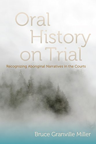 Oral History on Trial: Recognizing Aboriginal Narratives in the Courts: Miller, Bruce Granville