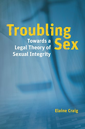 Troubling Sex: Towards a Legal Theory of Sexual Integrity (Hardback): Elaine Craig