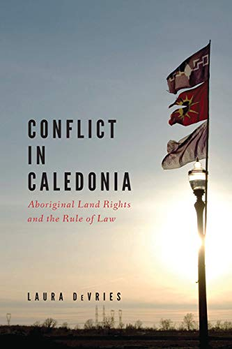 Conflict in Caledonia: Aboriginal Rights and the Rule of Law (Hardback): Laura Devries