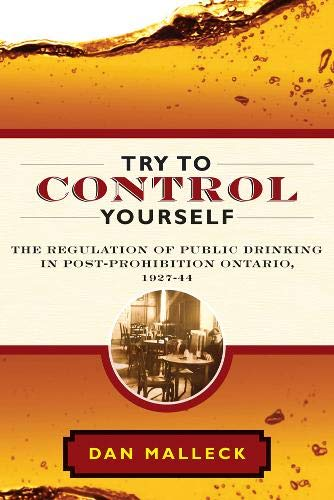 Try to Control Yourself: The Regulation of Public Drinking in Post-Prohibition Ontario, 1927-44: ...