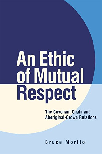 An Ethic of Mutual Respect: The Covenant Chain and Aboriginal-Crown Relations (Hardback): Bruce ...
