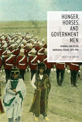 9780774822527: Hunger, Horses, and Government Men: Criminal Law on the Aboriginal Plains, 1870-1905 (Law & Society)