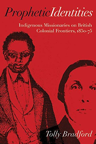 9780774822794: Prophetic Identities: Indigenous Missionaries on British Colonial Frontiers, 1850-75