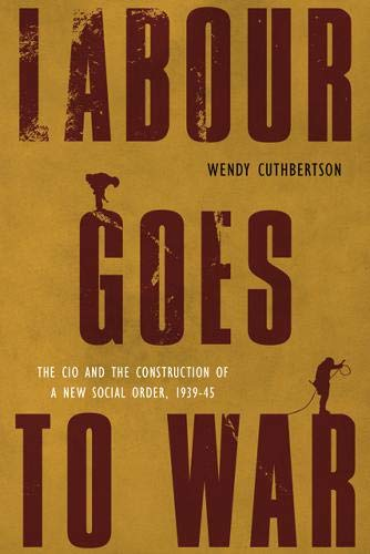 Labour Goes to War: The CIO and the Construction of a New Social Order, 1939-45 (Hardback): Wendy ...