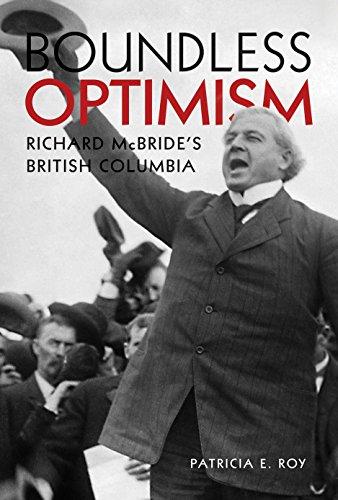 Boundless Optimism: Richard Mcbride's British Columbia: Patricia E. Roy
