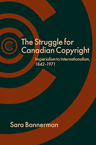 The Struggle for Canadian Copyright: Imperialism to Internationalism, 1842-1971 (Hardback): Sara ...