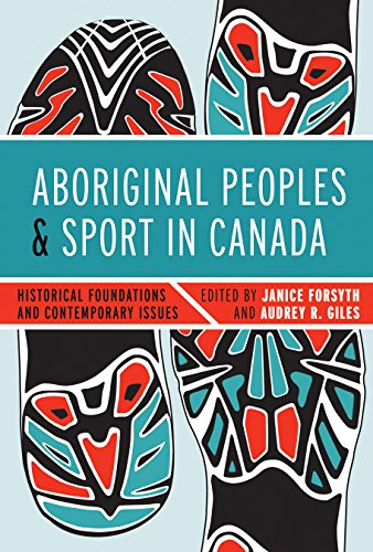 Aboriginal Peoples and Sport in Canada: Historical Foundations and Contemporary Issues (Hardback)