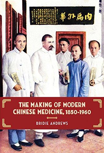 The Making of Modern Chinese Medicine, 1850-1960 (Hardback): Bridie Andrews