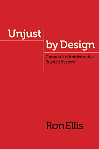 Unjust by Design: Canada s Administrative Justice System (Hardback): Ron Ellis