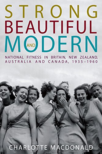 9780774825283: Strong, Beautiful and Modern: National Fitness in Britain, New Zealand, Australia and Canada, 1935-1960