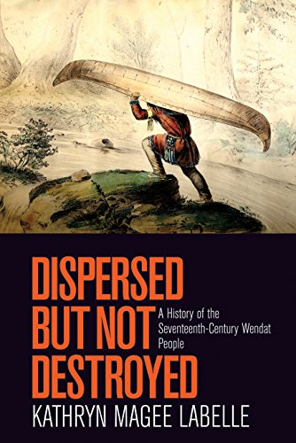 9780774825559: Dispersed but Not Destroyed: A History of the Seventeenth-Century Wendat People