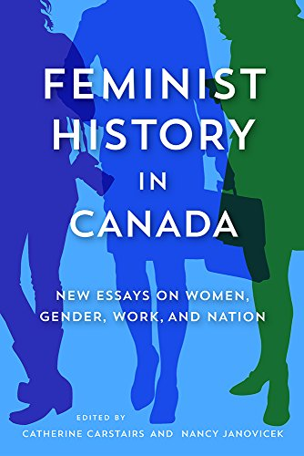 Feminist History in Canada New Essays on Women, Gender, Work, and Nation: Carstairs, Catherine & ...