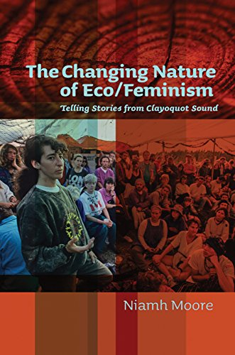 The Changing Nature of Eco/Feminism: Telling Stories from Clayoquot Sound (Paperback): Dr ...