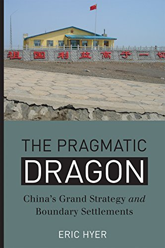 The Pragmatic Dragon: China s Grand Strategy and Boundary Settlements (Hardback): Eric A. Hyer