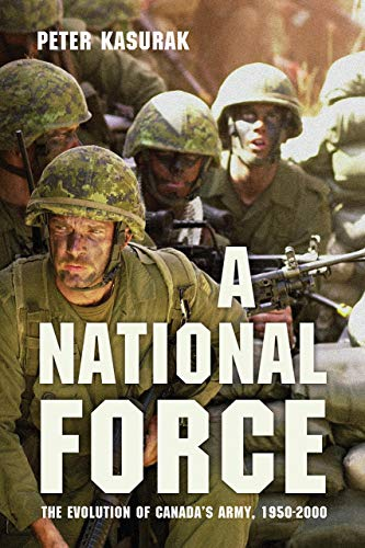 9780774826396: A National Force: The Evolution of Canada's Army, 1950-2000 (Studies in Canadian Military History)