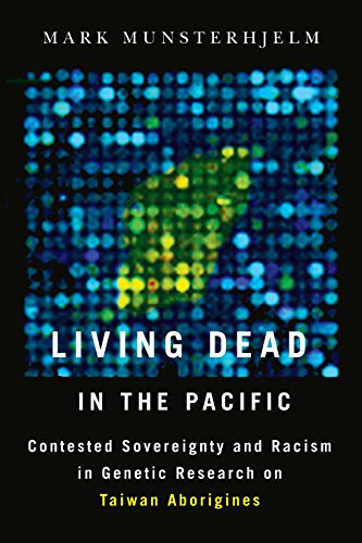 Living Dead in the Pacific: Contested Sovereignty and Racism in Genetic Research on Taiwan ...