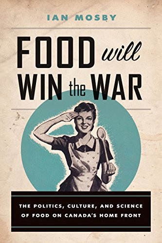 9780774827614: Food Will Win the War: The Politics, Culture, and Science of Food on Canada's Home Front