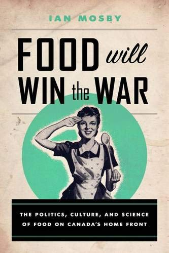 9780774827621: Food Will Win the War: The Politics, Culture, and Science of Food on Canada's Home Front