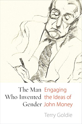 The Man Who Invented Gender: Engaging the Ideas of John Money (Hardback): Terry Goldie