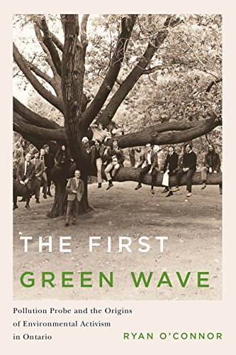 The First Green Wave: Pollution Probe and the Origins of Environmental Activism in Ontario (...