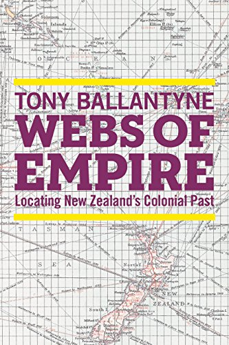 Webs of Empire: Locating New Zealand s Colonial Past (Hardback): Tony Ballantyne