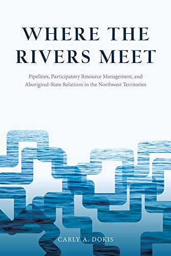 Where the Rivers Meet: Pipelines, Participatory Resource Management, and Aboriginal-State Relations...