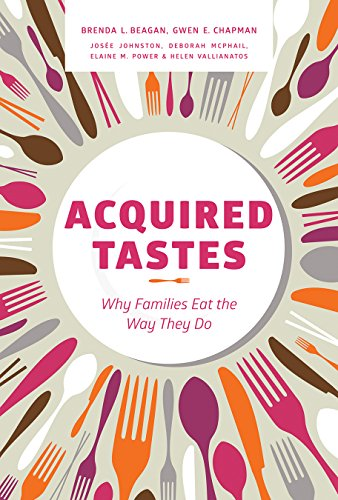Acquired Tastes: Why Families Eat the Way They Do: Beagan, Brenda L.; Chapman, Gwen E.; Johnston, ...