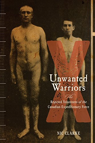 Unwanted Warriors: Rejected Volunteers of the Canadian Expeditionary Force (Hardback): Nic Clarke