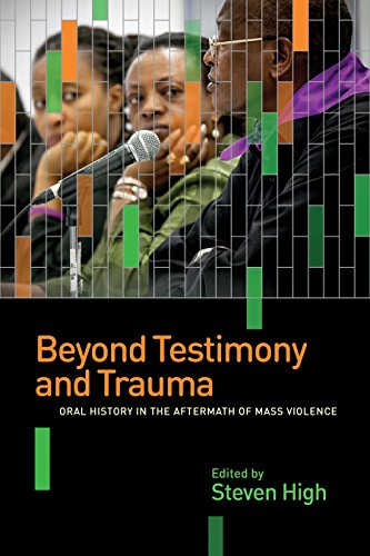 9780774828925: Beyond Testimony and Trauma: Oral History in the Aftermath of Mass Violence